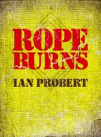 rope burns by ian probert 30-7-14